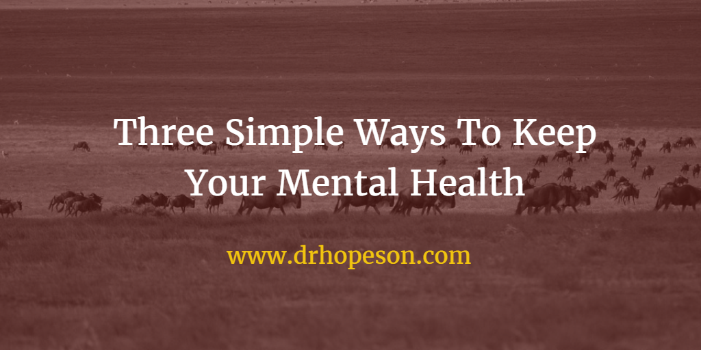 Three Simple Ways To Keep Your Mental Health