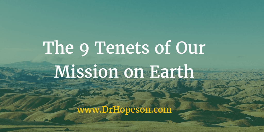 The 9 Tenets of Our Mission on Earth - Dr Hopeson